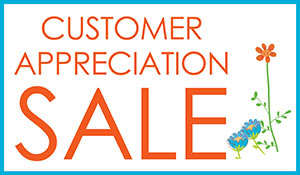 Customer Appreciation Sale going on Now!