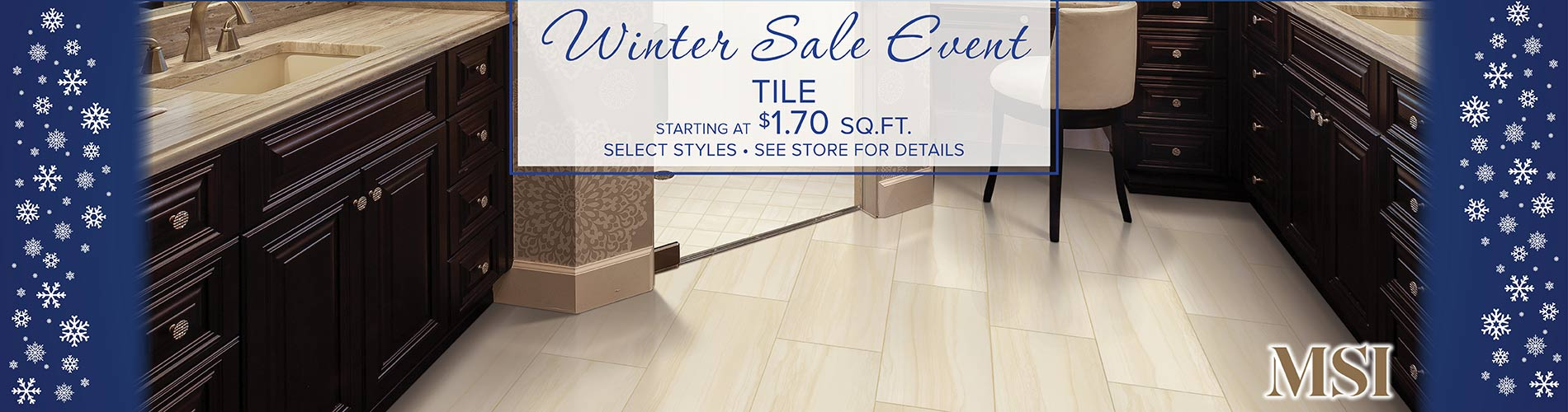 MSI tile staring at $1.70 sq ft during our Winter Sale Event. Select styles. See store for details